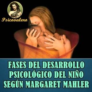 Psicovalero Fases del Desarrollo Psicologico segun Margaret Mahler